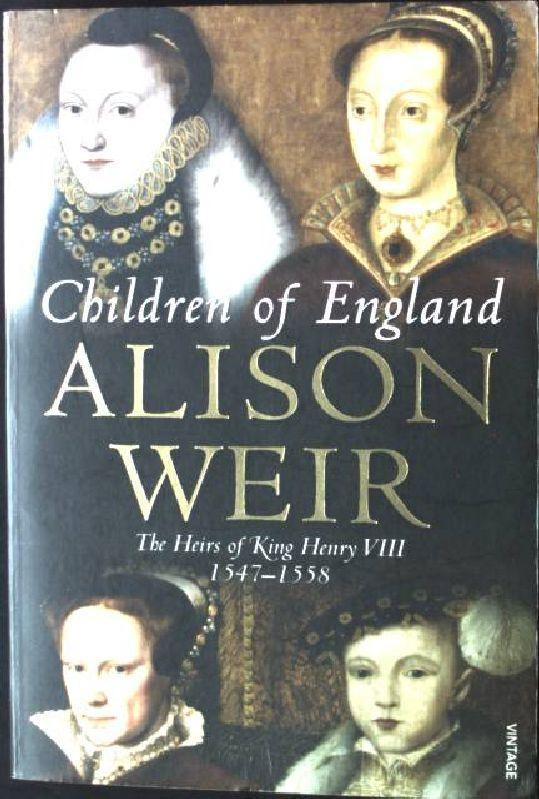 Children of England: The Heirs of King Henry VIII 1547-1558 - Weir, Alison