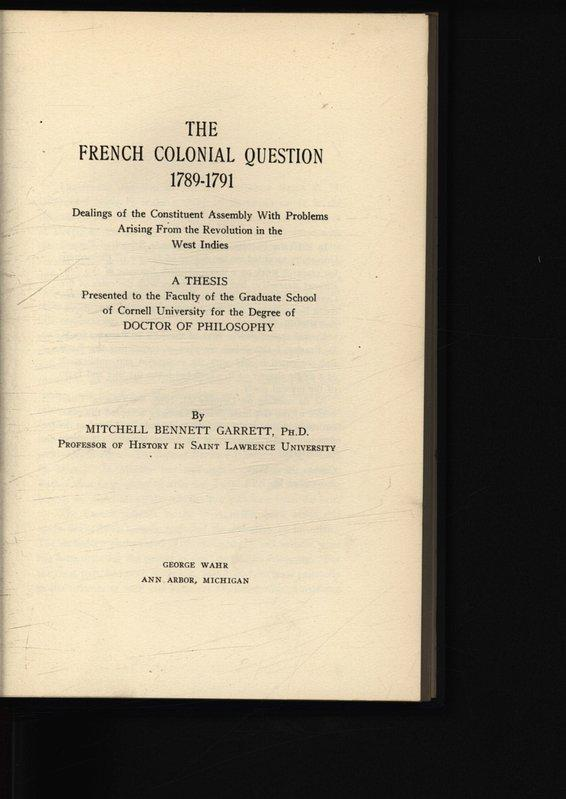 THE FRENCH COLONIAL QUESTION 1789-1791. Dealings of the Constituent Assembly With Problems Arising From the Revolution in the West Indies. - GARRETT, MITCHELL BENNETT,