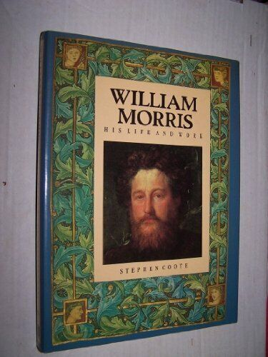 William Morris: His Life and Work (Biography, Lette by Coote, Stephen 0750911964 - Coote, Stephen