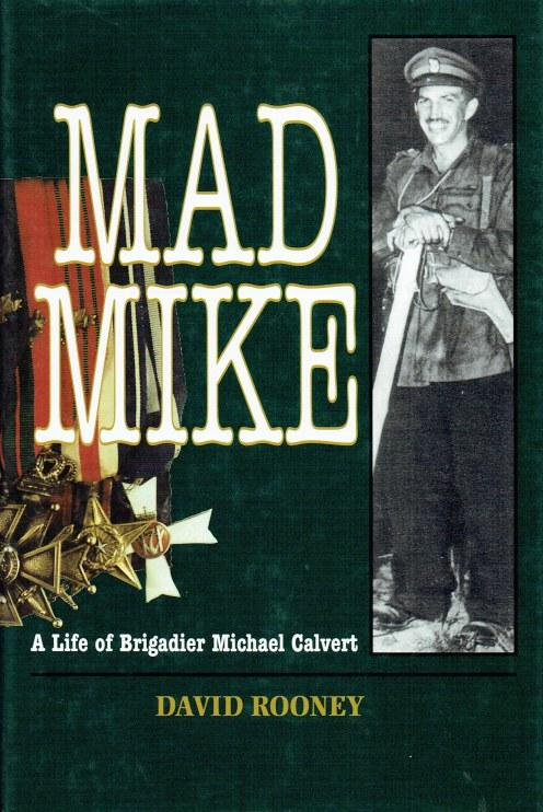 MAD MIKE : A LIFE OF BRIGADIER MICHAEL CALVERT - Rooney, David.