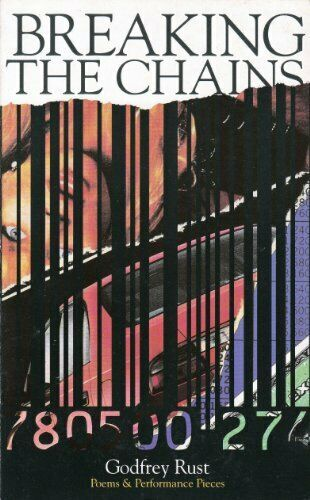 Breaking the Chains: Poems & Performance Pieces by Godfrey Rust 095202120X - Godfrey Rust