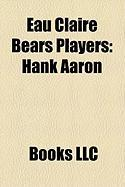 Eau Claire Bears Players: Hank Aaron, Clint Hartung, Bill Bruton, Johnny Mostil, Red Hardy, Harry Hanebrink