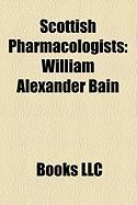 Scottish Pharmacologists: Alexander Fleming, William Alexander Bain, James W. Black, Alexander Crum Brown, Arthur Robertson Cushny