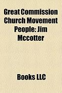Great Commission Church Movement People: Jim McCotter, Tom Short, Larry Pile, Paul R. Martin, Tim Rude, Nick Bal