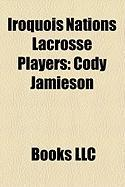 Iroquois Nations Lacrosse Players: Cody Jamieson, Delby Powless, Craig Point, Darris Kilgour, Ken Montour, Ross Powless, Sid Smith