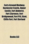Forts Around Medway: Rochester Castle, Upnor Castle, Fort Amherst, Fort Clarence, Fort Bridgewood, Fort Pitt, Kent, Cliffe Fort, Fort Darla