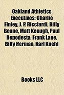 Oakland Athletics Executives: Charlie Finley, J. P. Ricciardi, Billy Beane, Matt Keough, Paul Depodesta, Frank Lane, Billy Herman, Karl Kuehl