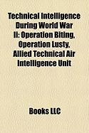 Technical Intelligence During World War II: Operation Biting, Operation Lusty, Allied Technical Air Intelligence Unit