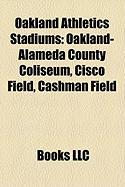 Oakland Athletics Stadiums: Oakland-Alameda County Coliseum, Cisco Field, Cashman Field