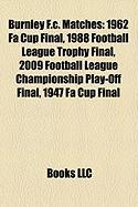 Burnley F.C. Matches: 1962 Fa Cup Final, 1988 Football League Trophy Final, 2009 Football League Championship Play-Off Final, 1947 Fa Cup Fi