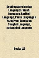 Southeastern Iranian Languages: Wakhi Language, Sarikoli Language, Pamir Languages, Yazgulyam Language, Shughni Language, Ishkashimi Language