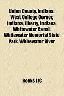 Union County, Indiana: West College Corner, Indiana, Liberty, Indiana, Whitewater Canal, Whitewater Memorial State Park, Whitewater River