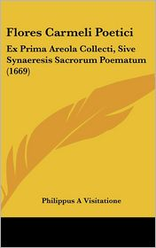 Flores Carmeli Poetici: Ex Prima Areola Collecti, Sive Synaeresis Sacrorum Poematum (1669)