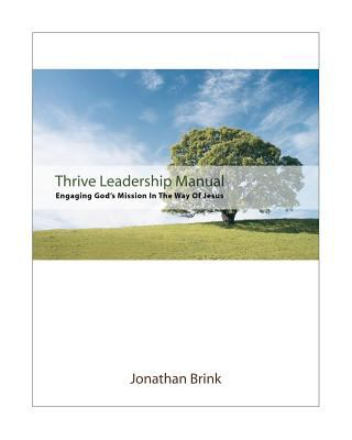 Thrive Leadership Manual : Engaging God's Mission in the Way of Jesus - Jonathan Brink