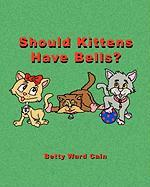 Should Kittens Have Bells? - Cain, Betty Ward