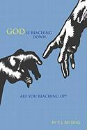 God Is Reaching Down. Are You Reaching Up? - Reising, P. J.