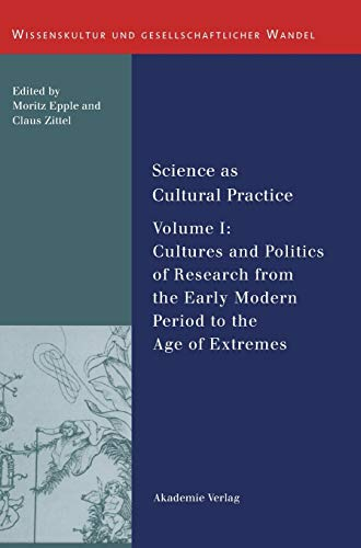 Science as Cultural Practice: Vol. I: Cultures and Politics of Research from the Early Modern Period to the Age of Extremes (Hardback)