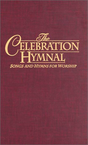 Celebration Hymnal: Songs and Hymns for Worship - Tom Fettke