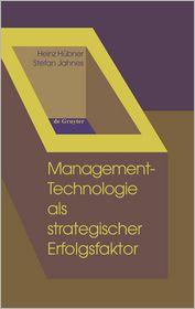 Management-Technologie ALS Strategischer Erfolgsfaktor: Ein Kompendium Von Instrumenten Fa1/4r Innovations-, Technologie- Und Unternehmensplanung Unte (German Edition)