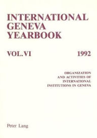 International Geneva Yearbook: Vol. VI/1992 Organization and Activities of International Institutions in Geneva.Edited by Ludwik Dembinski