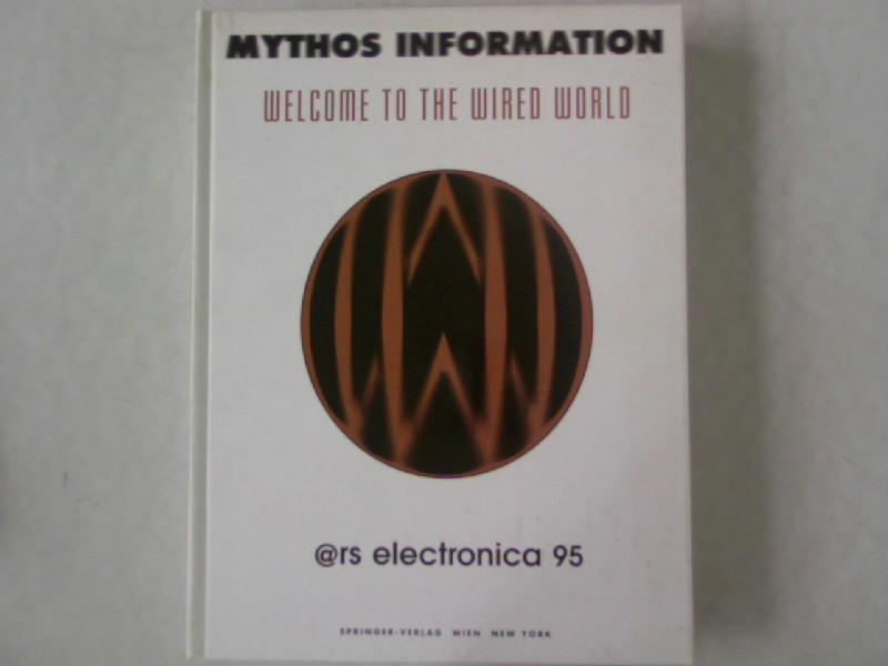 Mythos Information. Welcome to the wired world. Ars Electronica 95. - Gerbel, Karl [Hrsg.]