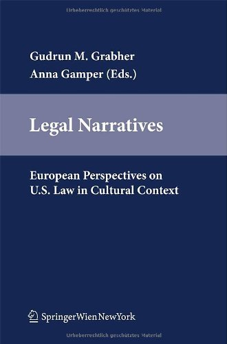 Legal Narratives European Perspectives on U. S. Law in Cultural Context. - Grabher, Gudrun M. u. Anna Gamper (eds.),