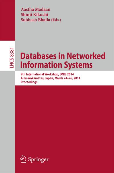 Databases in Networked Information Systems : 9th International Workshop, DNIS 2014, Aizu-Wakamatsu, Japan, March 24-26, 2014, Proceedings - Subhash Bhalla