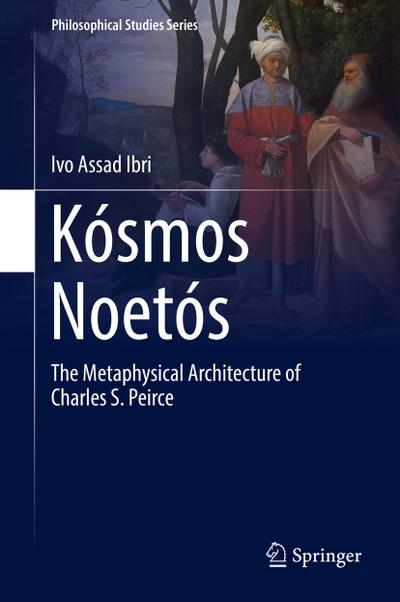 Kosmos Noetos : The Metaphysical Architecture of Charles S. Peirce - Ivo Assad Ibri
