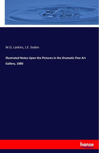 Illustrated Notes Upon the Pictures in the Dramatic Fine Art Gallery, 1880 - W. G. Larkins