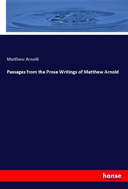 Passages from the Prose Writings of Matthew Arnold - Arnold, Matthew