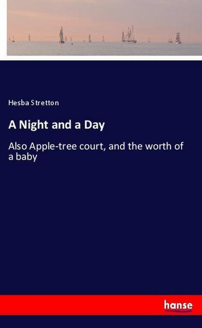 A Night and a Day : Also Apple-tree court, and the worth of a baby - Hesba Stretton