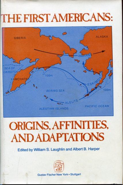 The first Americans. Origins, Affinities and Adaptations. - Laughlin, W. S./ Harper, A.B.