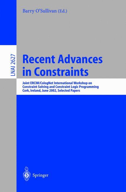 Recent Advances in Constraints: Joint ERCIM/CologNet International Workshop on Constraint Solving and Constraint Logic Programming, Cork, Ireland, . / Lecture Notes in Artificial Intelligence) - O'Sullivan, Barry