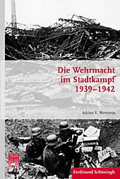 Die Wehrmacht im Stadtkampf 1939 - 1942