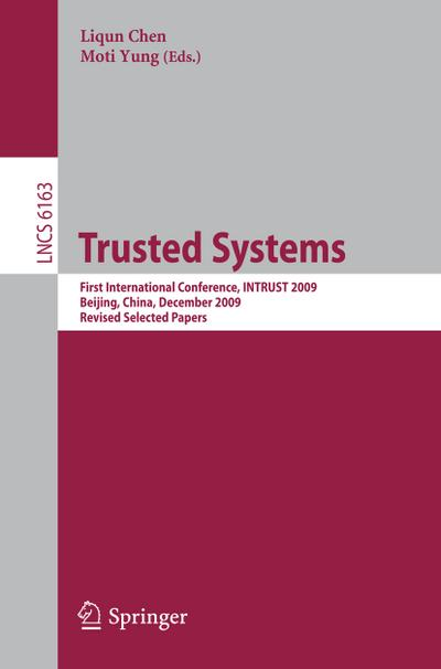 Trusted Systems : First International Conference, INTRUST 2009, Beijing, China, December 17-19, 2009. Proceedings - Liqun Chen