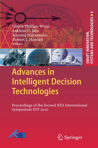 Advances in Intelligent Decision Technologies : Research of the Second KES International Symposium IDT 2010 - Gloria Phillips-Wren