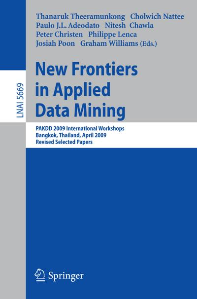 New Frontiers in Applied Data Mining : PAKDD 2009 International Workshops, Bangkok, Thailand, April 27-30, 2010. Revised Selected Papers - Thanaruk Theeramunkong