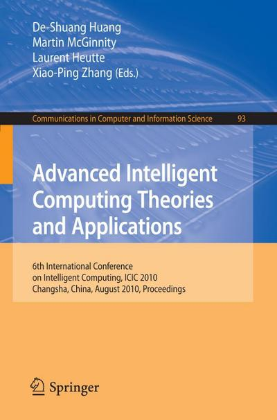 Advanced Intelligent Computing. Theories and Applications : 6th International Conference on Intelligent Computing, Changsha, China, August 18-21, 2010. Proceedings - De-Shuang Huang