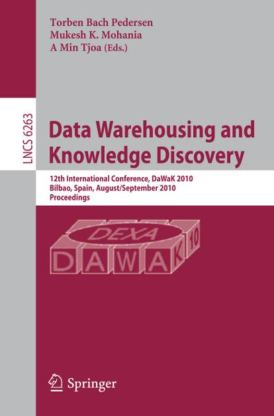 Data Warehousing and Knowledge Discovery : 12th International Conference, DaWaK 2010, Bilbao, Spain, August 30 - September 2, 2010, Proceedings - Torben Bach Petersen