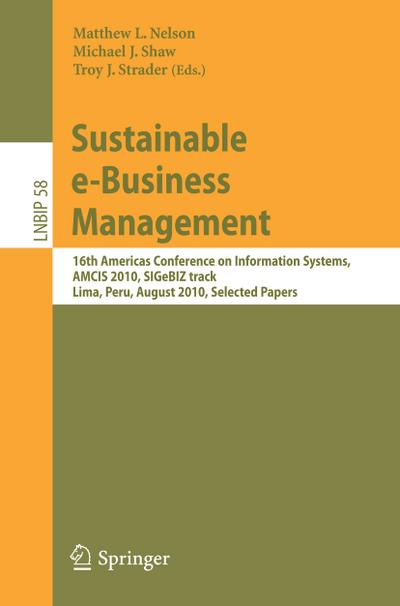Sustainable e-Business Management : 16th Americas Conference on Information Systems, AMCIS 2010, SIGeBIZ track, Lima, Peru, August 12-15, 2010, Selected Papers - Matthew L. Nelson