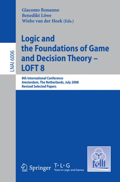 Logic and the Foundations of Game and Devision Theory - LOFT 8 : 8th International Conference, Amsterdam, The Netherlands, July 3-5, 2008, Revised Selected Papers - Giacomo Bonanno