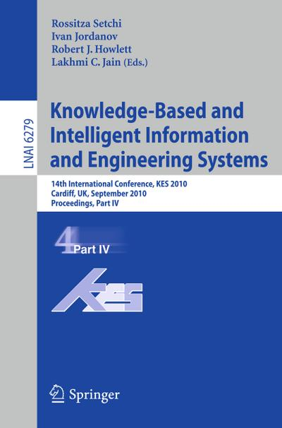 Knowledge-Based and Intelligent Information and Engineering Systems : 14th International Conference, KES 2010, Cardiff, UK, September 8-10, 2010, Proceedings, Part IV - Rossitza Setchi