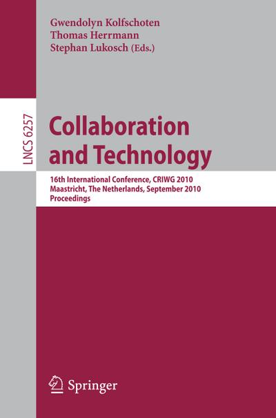 Collaboration and Technology : 16th International Conference, CRIWG 2010, Maastricht, The Netherlands, September 20-23, 2010, Proceedings - Gwendolyn Kolfschoten