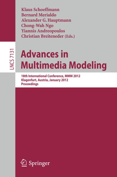 Advances in Multimedia Modeling : 18th International Conference, MMM 2012, Klagenfurt, Austria, January 4-6, 2012, Proceedings - Klaus Schoeffmann