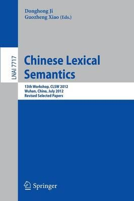 Chinese Lexical Semantics : 13th Workshop, CLSW 2012, Wuhan, China, July 6-8, 2012, Revised Selected Papers - Ji, Donghong