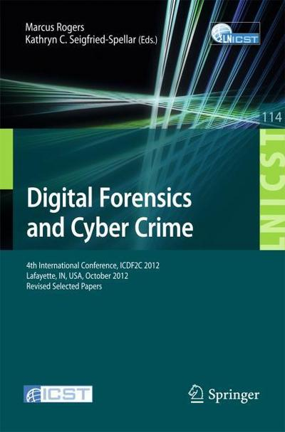 Digital Forensics and Cyber Crime : 4th International Conference, ICDF2C 2012, Lafayette, IN, USA, October 25-26, 2012, Revised Selected Papers - Marcus K. Rogers