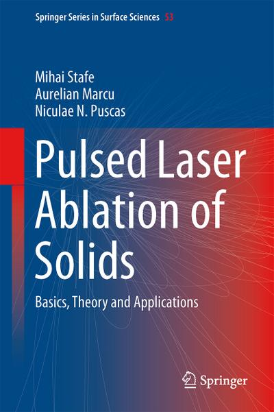 Pulsed Laser Ablation of Solids - Mihai Stafe