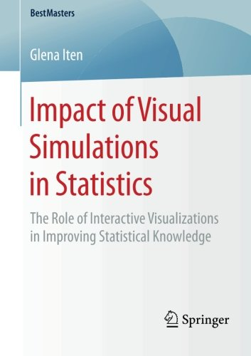 Impact of Visual Simulations in Statistics : The Role of Interactive Visualizations in Improving Statistical Knowledge - Glena Iten