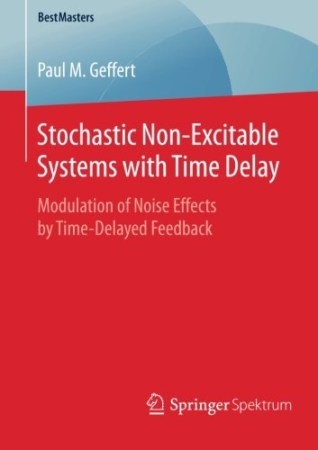 Stochastic Non-Excitable Systems with Time Delay : Modulation of Noise Effects by Time-Delayed Feedback - Paul M. Geffert