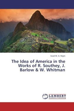The Idea of America in the Works of R. Southey, J. Barlow & W. Whitman - Nigm, Soad M. A.